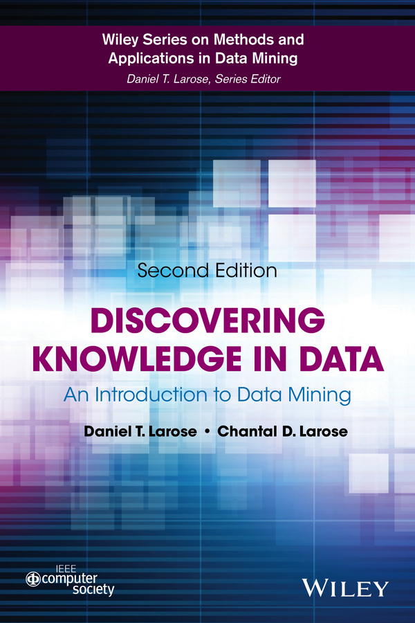 Daniel Larose T.. Discovering Knowledge in Data. An Introduction to Data Mining