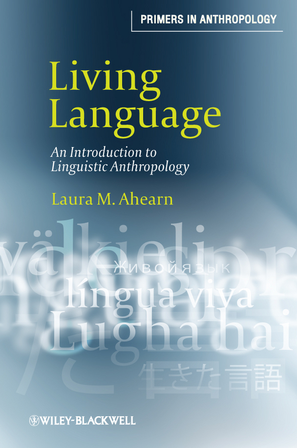 Laura Ahearn M. Living Language. An Introduction to Linguistic Anthropology representing time in natural language – the dynamic interpretation of tense