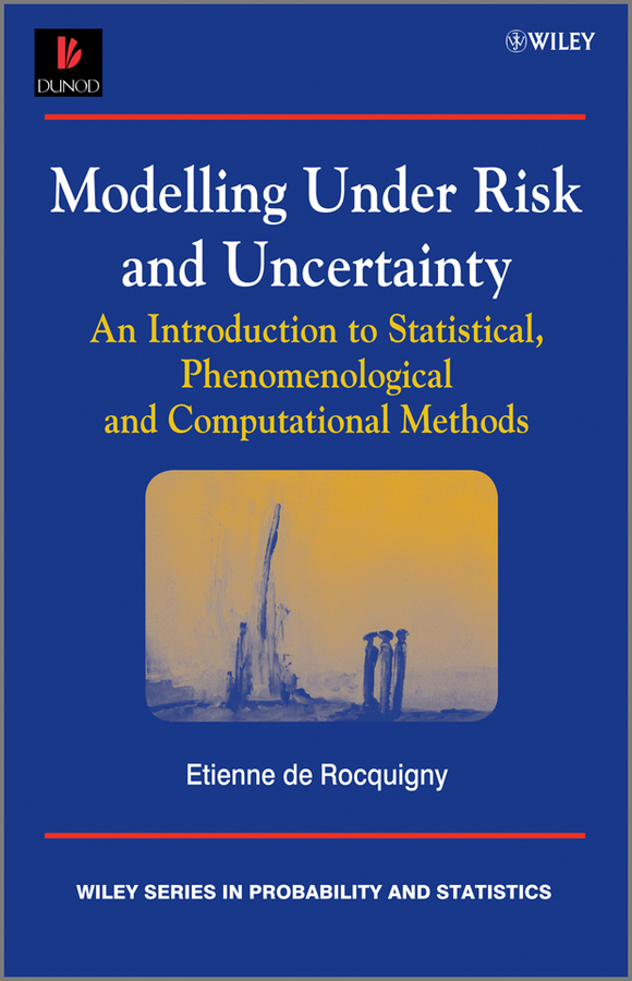 Etienne Rocquigny de Modelling Under Risk and Uncertainty. An Introduction to Statistical, Phenomenological and Computational Methods exchange rate prediction under model uncertainty