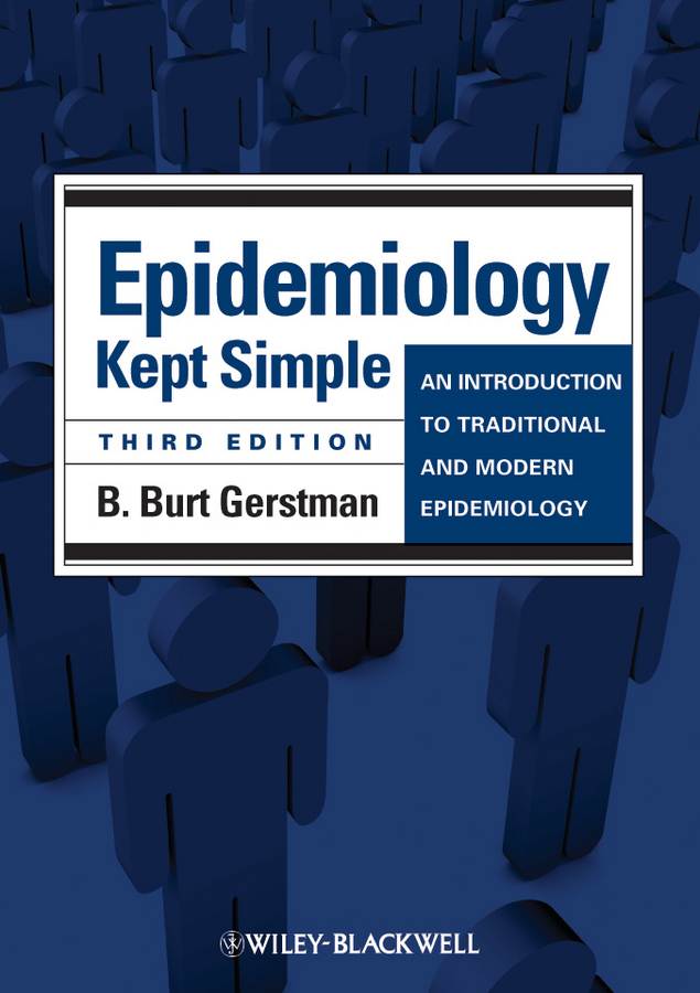 B. Gerstman Burt Epidemiology Kept Simple. An Introduction to Traditional and Modern Epidemiology an introduction to behavioral economics