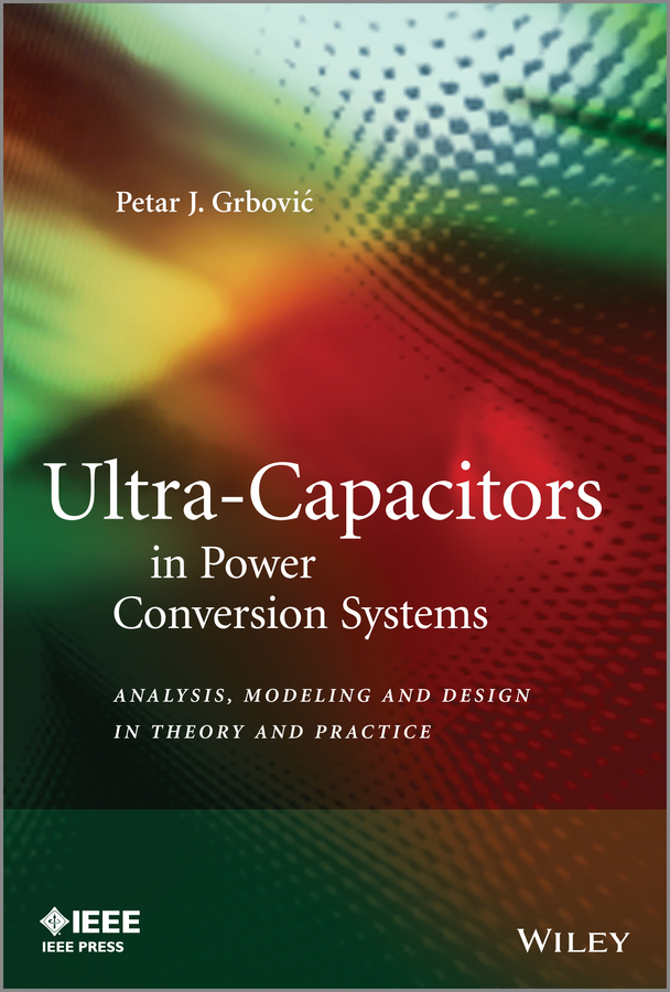 Petar Grbovic J. Ultra-Capacitors in Power Conversion Systems. Analysis, Modeling and Design in Theory and Practice modeling and analysis for supply chain network in web gis environment