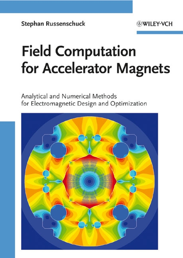 Stephan Russenschuck Field Computation for Accelerator Magnets. Analytical and Numerical Methods for Electromagnetic Design and Optimization ISBN: 9783527635474
