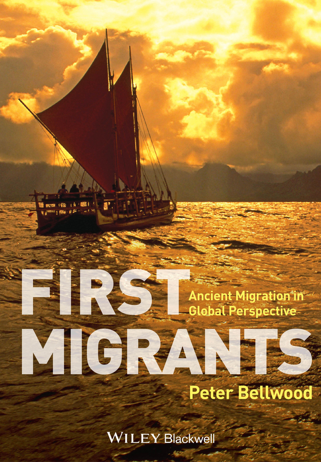 Peter Bellwood First Migrants. Ancient Migration in Global Perspective ISBN: 9781118325803 все цены