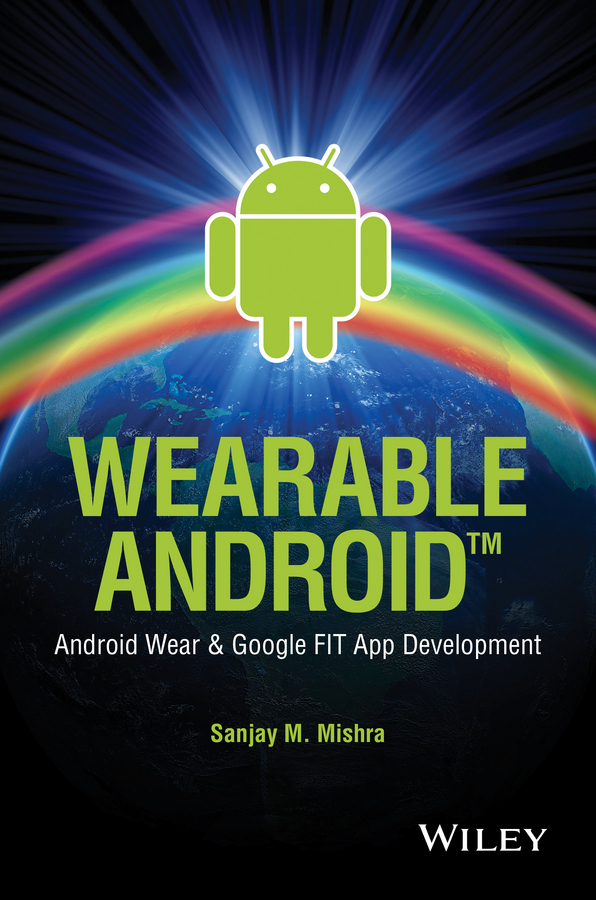 Sanjay Mishra M. Wearable Android. Android Wear and Google FIT App Development ISBN: 9781119050971 soft computing and applications