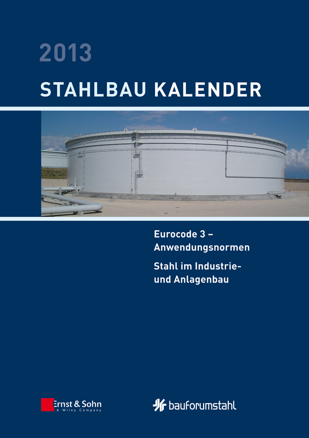 Ulrike Kuhlmann Stahlbau-Kalender 2013 - Eurocode 3. Anwendungsnormen, Stahl im Industrie- und Anlagenbau