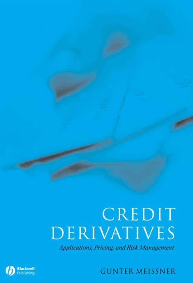 Gunter  Meissner. Credit Derivatives. Application, Pricing, and Risk Management