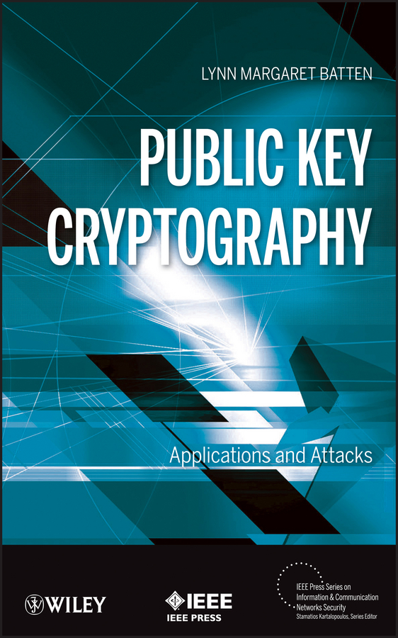 Lynn Batten Margaret Public Key Cryptography. Applications and Attacks