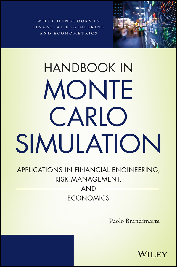 Paolo Brandimarte Handbook in Monte Carlo Simulation. Applications in Financial Engineering, Risk Management, and Economics christian szylar handbook of market risk