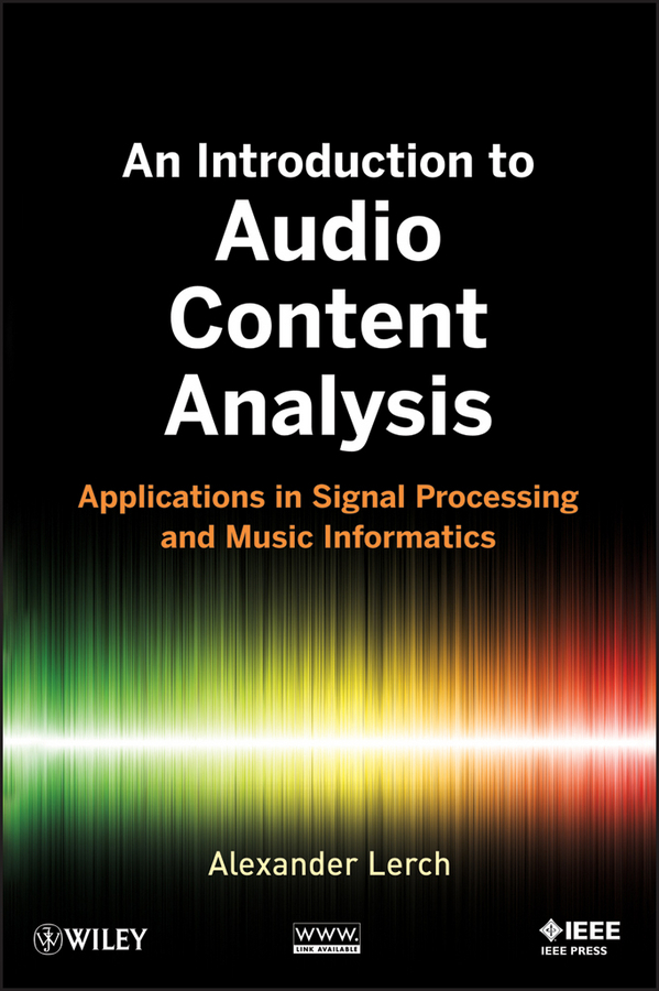 Alexander  Lerch An Introduction to Audio Content Analysis. Applications in Signal Processing and Music Informatics an introduction to behavioral economics