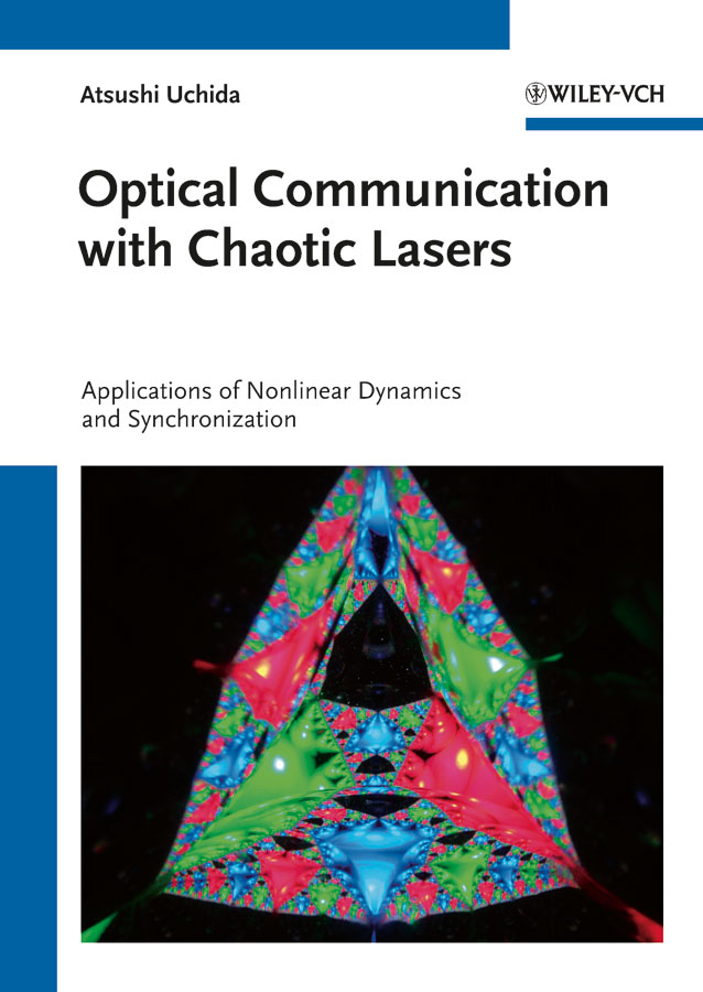 Atsushi Uchida Optical Communication with Chaotic Lasers. Applications of Nonlinear Dynamics and Synchronization ISBN: 9783527640355 components and techniques for high speed optical communications