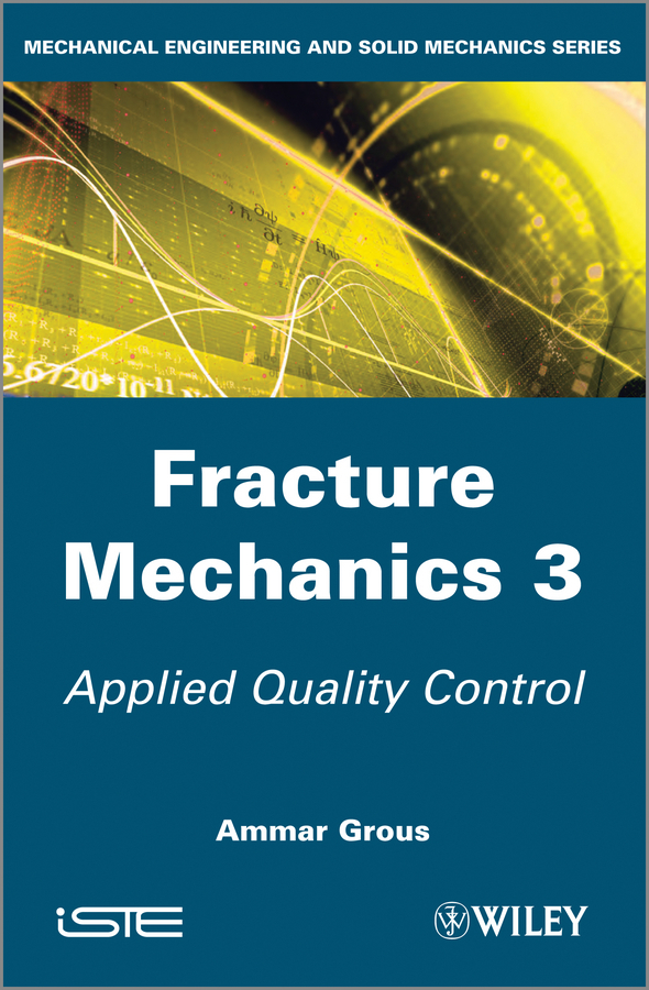 Ammar  Grous Fracture Mechanics 3. Applied Quality Control dennis sullivan m quantum mechanics for electrical engineers