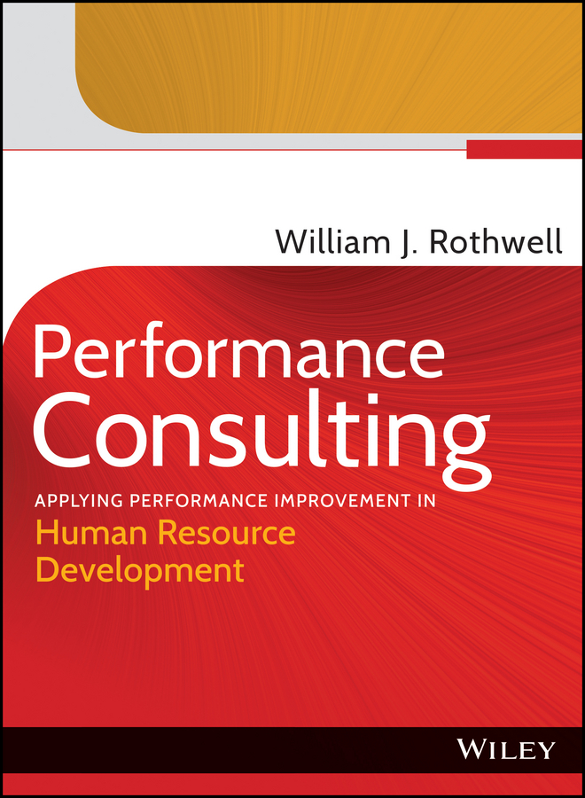 William Rothwell J.. Performance Consulting. Applying Performance Improvement in Human Resource Development