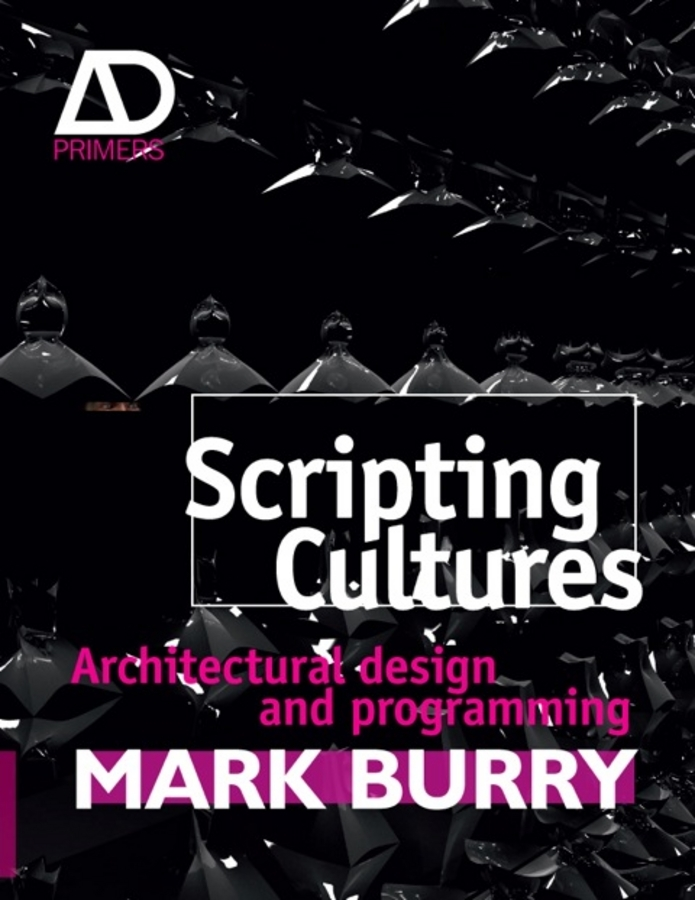 Mark  Burry. Scripting Cultures. Architectural Design and Programming