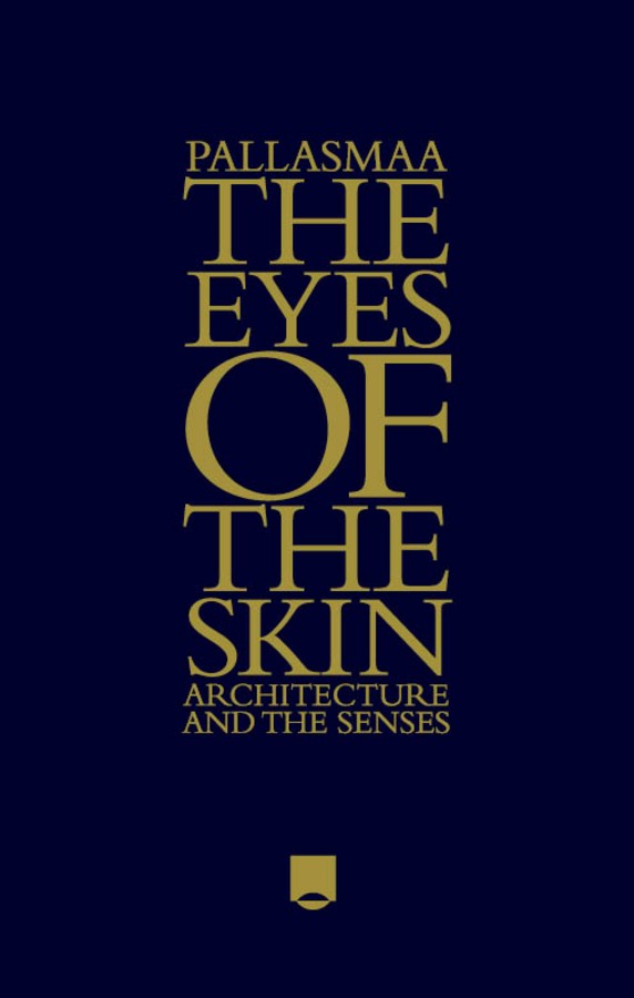 Juhani  Pallasmaa. The Eyes of the Skin. Architecture and the Senses