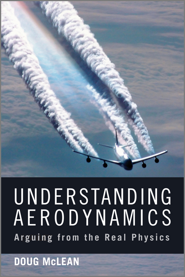Doug McLean Understanding Aerodynamics. Arguing from the Real Physics the sky is falling – understanding