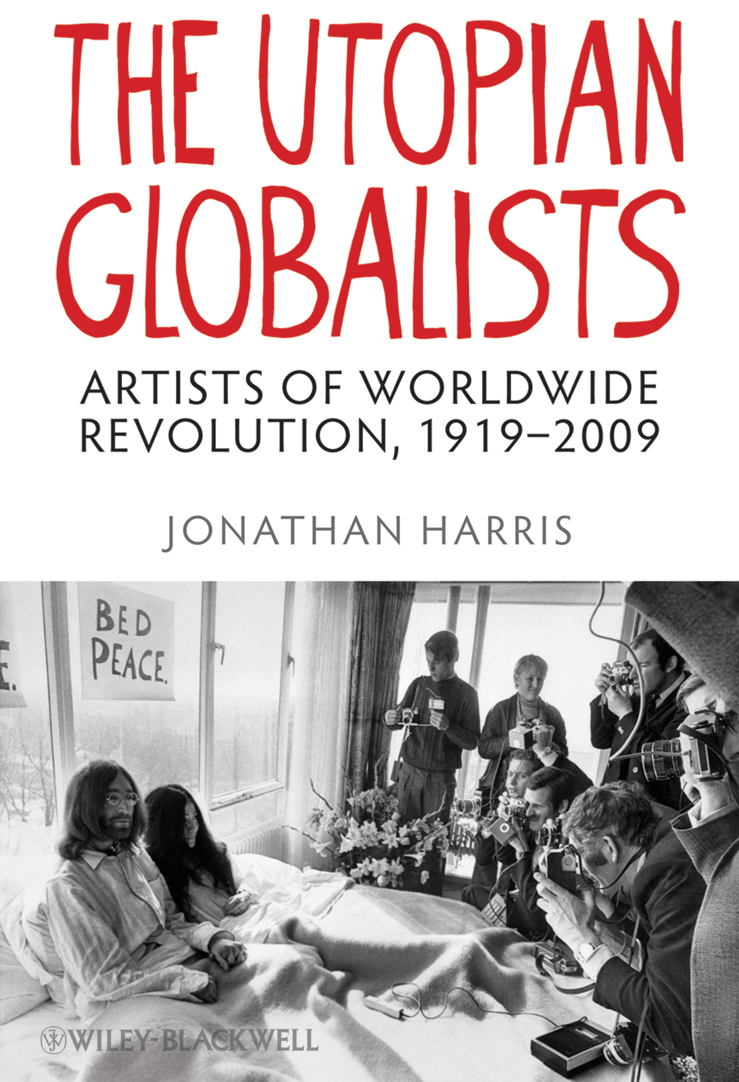 Jonathan Harris The Utopian Globalists. Artists of Worldwide Revolution, 1919 - 2009 the demands of liberty – civil society in france since the revolution