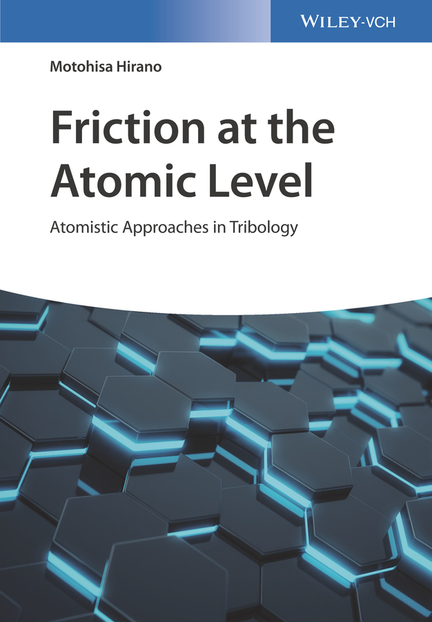 Motohisa Hirano Friction at the Atomic Level. Atomistic Approaches in Tribology tribology friction and wear of engineering materials
