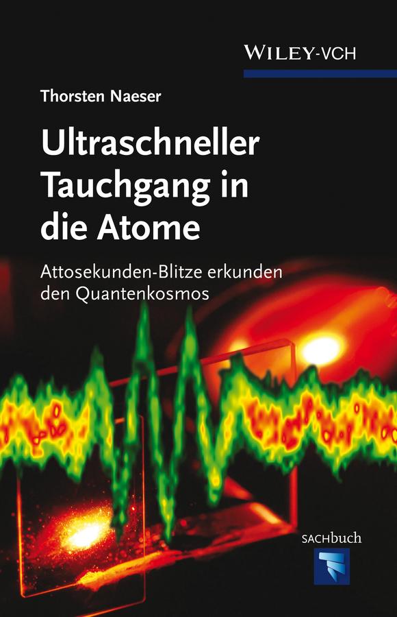 Thorsten Naeser Ultraschneller Tauchgang in die Atome. Attosekunden-Blitze erkunden den Quantenkosmos сапоги quelle der spur 1013540