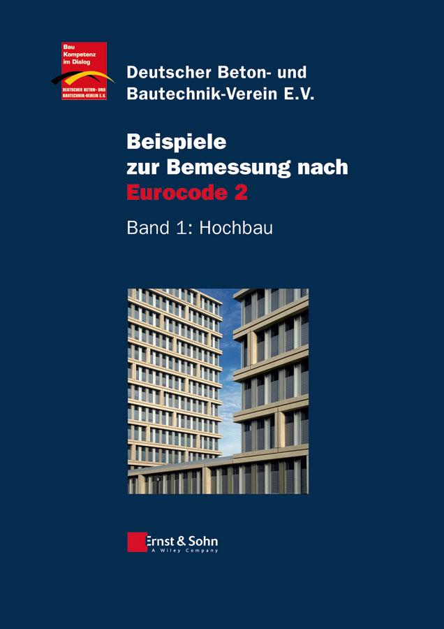 Deutscher Beton- und Bautechnik-Verein e.V. Beispiele zur Bemessung nach Eurocode 2. Band 1 – Hochbau riethmuller beitrage zur onkologie – genes