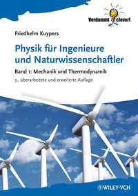 Friedhelm  Kuypers - Physik f?r Ingenieure und Naturwissenschaftler. Band 1 - Mechanik und Thermodynamik
