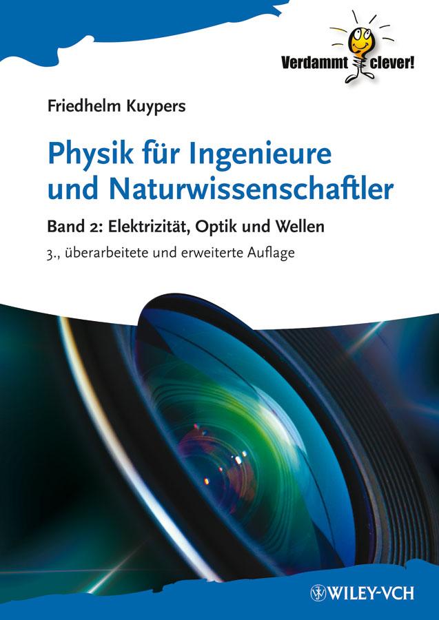 Friedhelm Kuypers Physik für Ingenieure und Naturwissenschaftler. Band 2: Elektrizität, Optik und Wellen physik