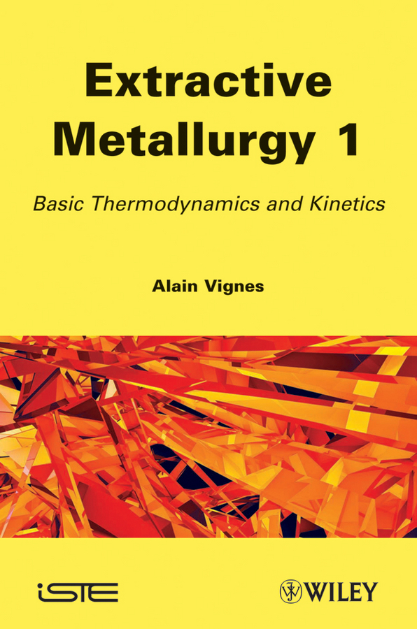 Alain Vignes Extractive Metallurgy 1. Basic Thermodynamics and Kinetics