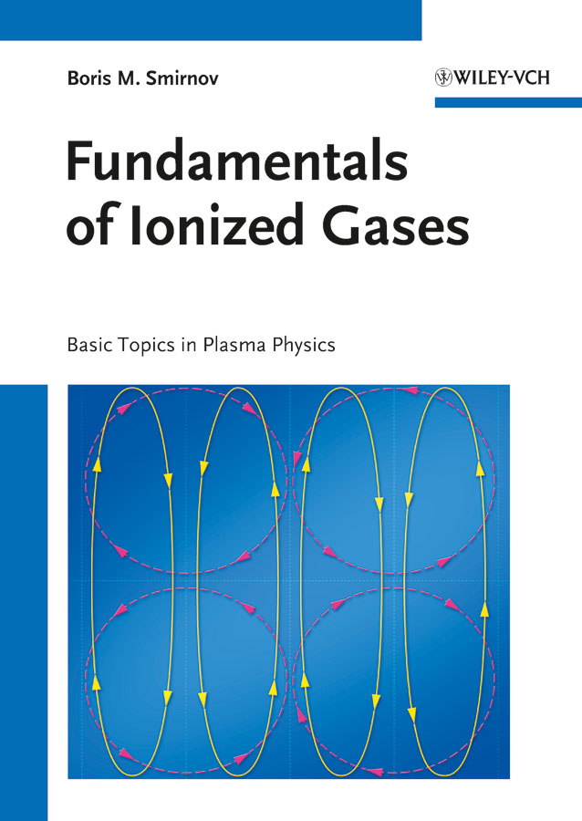 Boris Smirnov M. Fundamentals of Ionized Gases. Basic Topics in Plasma Physics text book of plasma physics