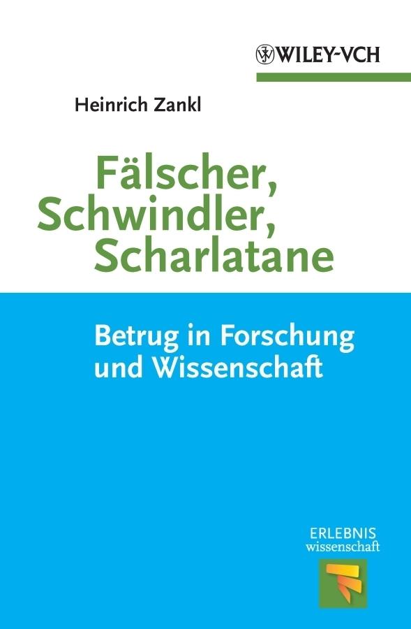 Heinrich  Zankl Fälscher, Schwindler, Scharlatane. Betrug in Forschung und Wissenschaft