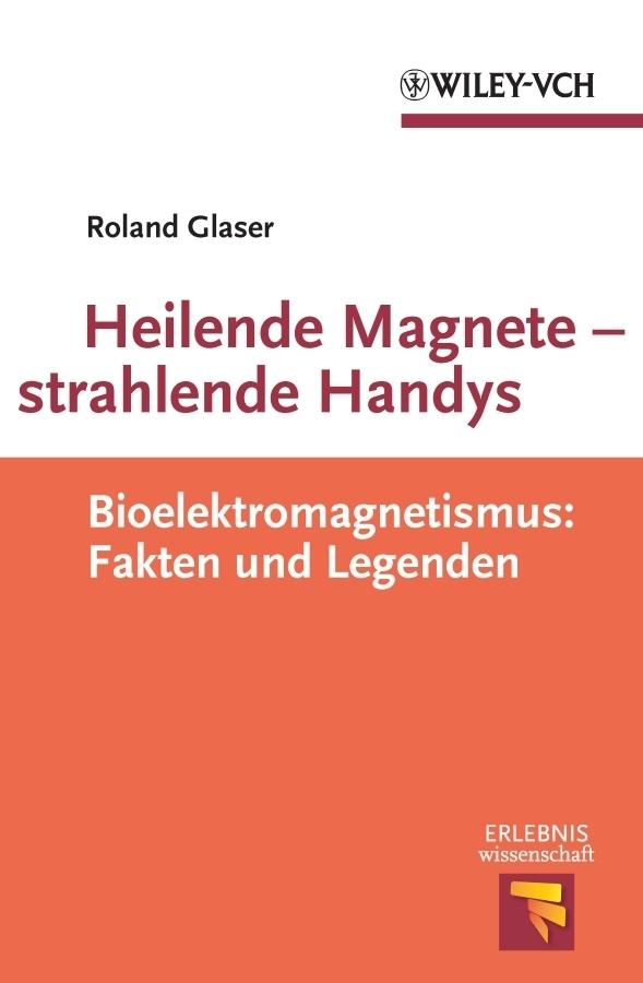 Roland Glaser Heilende Magnete - strahlende Handys. Bioelektromagnetismus: Fakten und Legenden ISBN: 9783527640966 glaser s31457 00 glaser