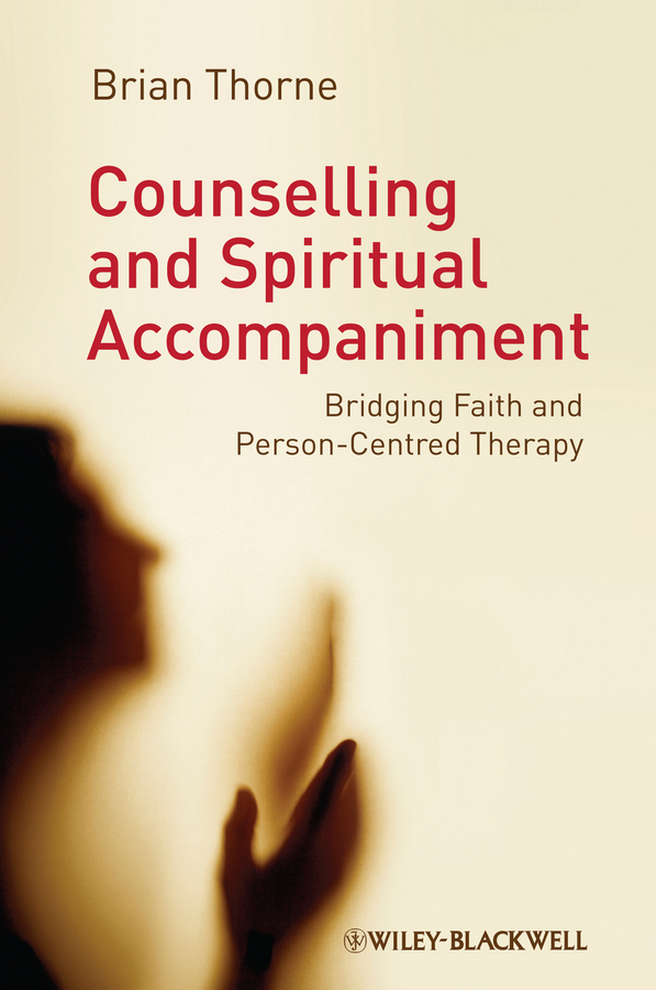 цены Brian  Thorne Counselling and Spiritual Accompaniment. Bridging Faith and Person-Centred Therapy