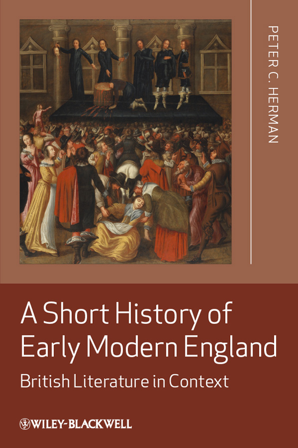 Peter Herman C. A Short History of Early Modern England. British Literature in Context a new literary history of america