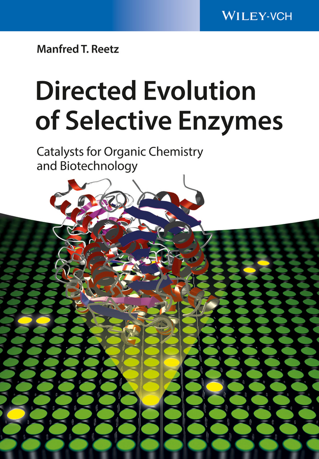 Manfred Reetz T. Directed Evolution of Selective Enzymes. Catalysts for Organic Chemistry and Biotechnology organic evolution