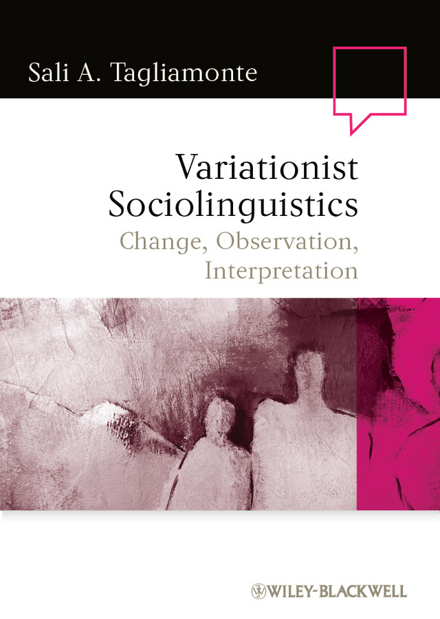 Sali Tagliamonte A. Variationist Sociolinguistics. Change, Observation, Interpretation ISBN: 9781444344448 sociolinguistic variation and attitudes towards language behaviour