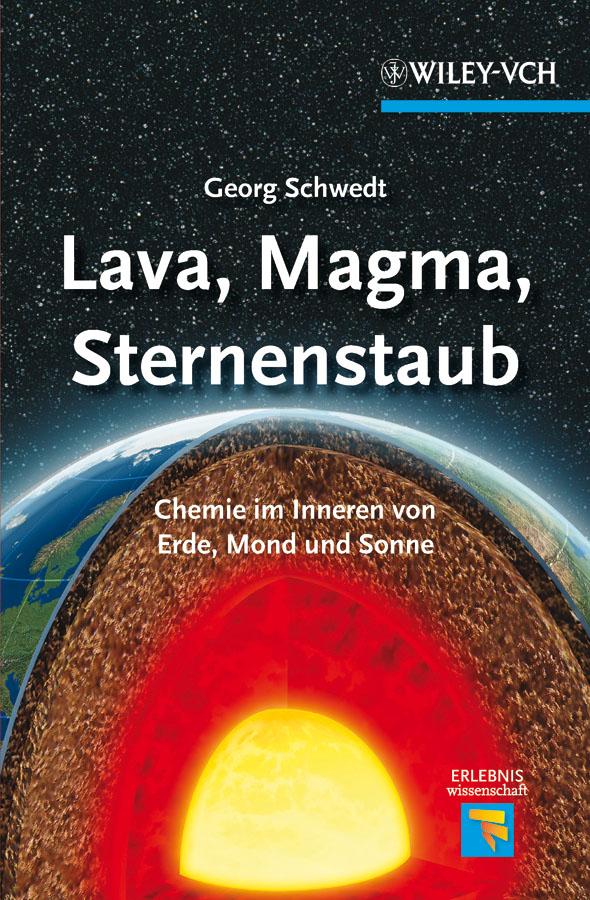 Georg Schwedt Lava, Magma, Sternenstaub. Chemie im Inneren von Erde, Mond und Sonne a stein preussen in den jahren der leiden und der erhebung