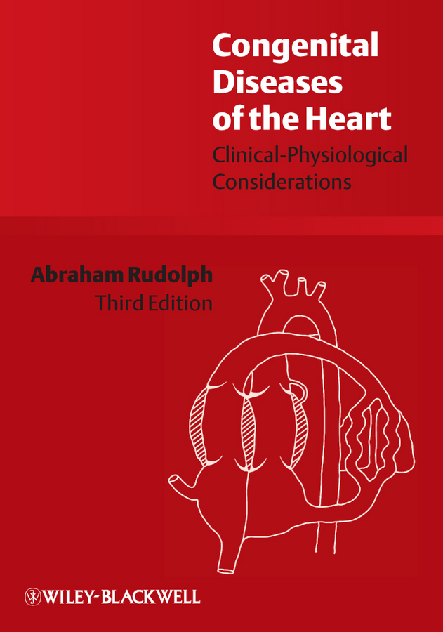 Abraham  Rudolph. Congenital Diseases of the Heart. Clinical-Physiological Considerations