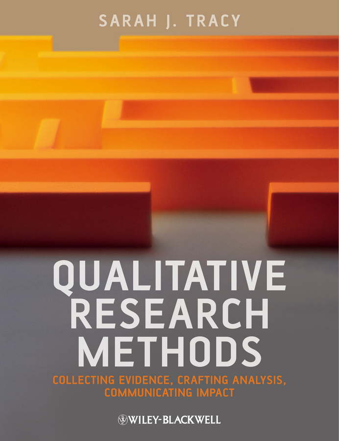 Sarah Tracy J. Qualitative Research Methods. Collecting Evidence, Crafting Analysis, Communicating Impact ISBN: 9781118378816 industrial and organizational psychology research and practice