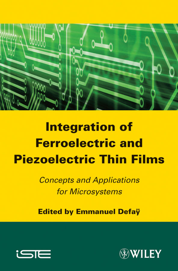 Emmanuel Defaÿ Integration of Ferroelectric and Piezoelectric Thin Films. Concepts and Applications for Microsystems dincer ozer and hasan ayd n integration of turkish women in the netherlands