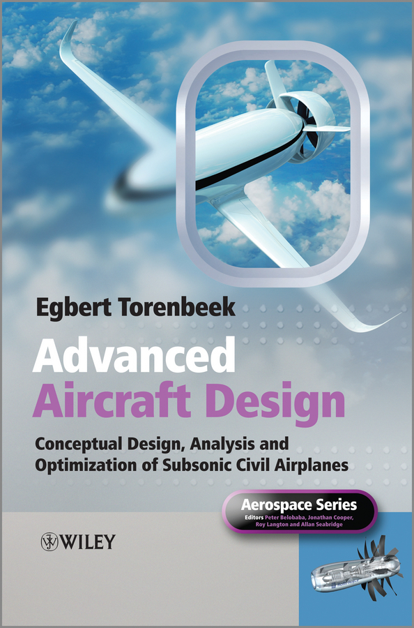 Egbert Torenbeek Advanced Aircraft Design. Conceptual Design, Technology and Optimization of Subsonic Civil Airplanes victor lyatkher m wind power turbine design selection and optimization isbn 9781118721117