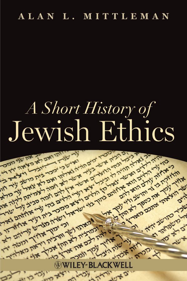 Alan Mittleman L. A Short History of Jewish Ethics. Conduct and Character in the Context of Covenant блузон fake ethics youth 8 16 лет