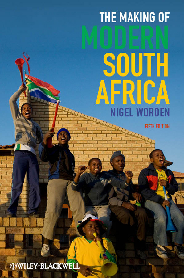 Nigel Worden The Making of Modern South Africa. Conquest, Apartheid, Democracy ISBN: 9781444355406 richard j reid a history of modern africa 1800 to the present
