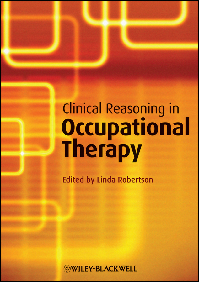 Linda Robertson Clinical Reasoning in Occupational Therapy. Controversies in Practice boniface gail using occupational therapy theory in practice isbn 9781444355673