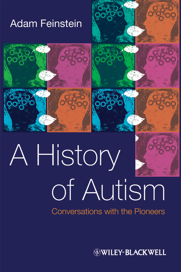 Adam  Feinstein A History of Autism. Conversations with the Pioneers the destruction of tilted arc – documents