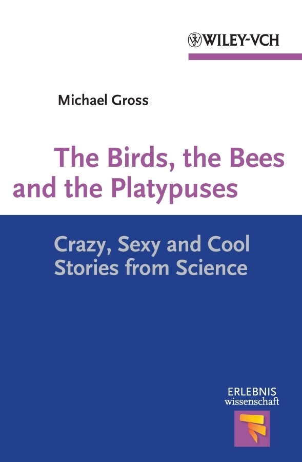 Michael Gross The Birds, the Bees and the Platypuses. Crazy, Sexy and Cool Stories from Science horton and the kwuggerbug and more lost stories