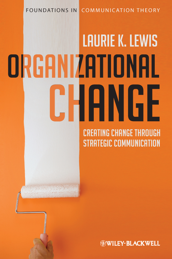 Laurie Lewis Organizational Change. Creating Change Through Strategic Communication цена
