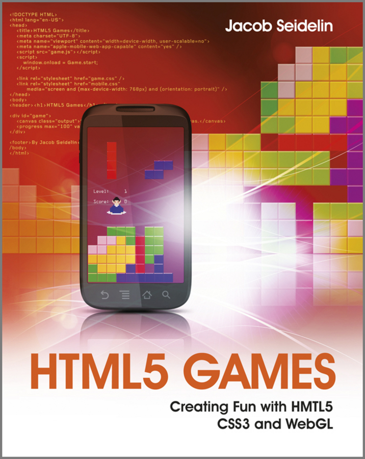 Jacob  Seidelin HTML5 Games. Creating Fun with HTML5, CSS3, and WebGL