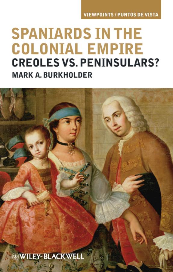 Mark Burkholder A. Spaniards in the Colonial Empire. Creoles vs. Peninsulars? гриль go garden event 44 50151