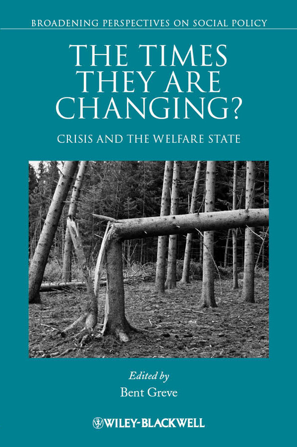 Bent Greve The Times They Are Changing? Crisis and the Welfare State seeing things as they are
