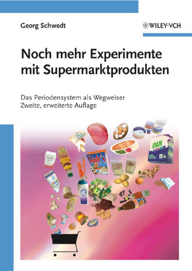 Фото Georg Schwedt Noch mehr Experimente mit Supermarktprodukten. Das Periodensystem als Wegweiser лео ашер ein jahr ohne liebe