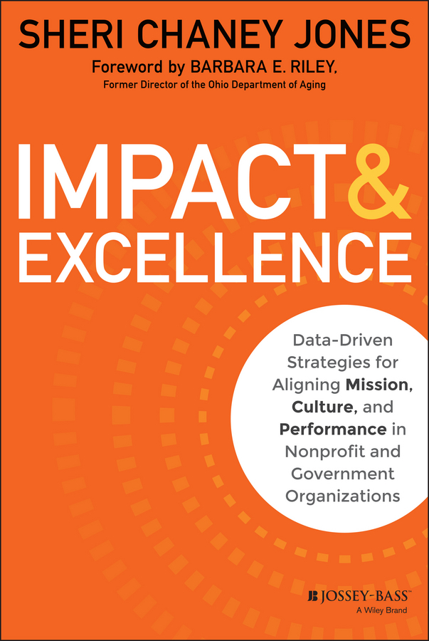 Sheri Jones Chaney Impact & Excellence. Data-Driven Strategies for Aligning Mission, Culture and Performance in Nonprofit and Government Organizations organizational culture and school performance
