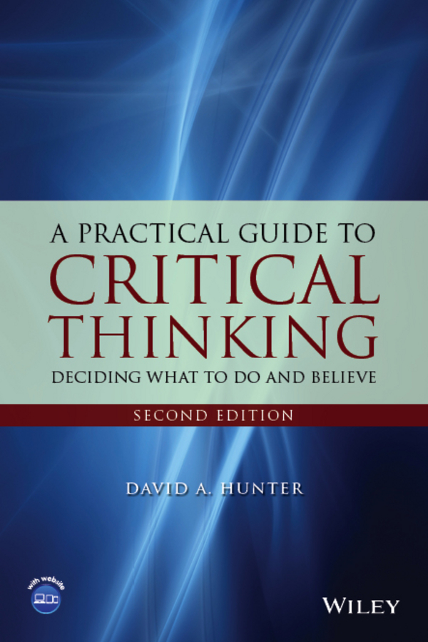 David Hunter A. A Practical Guide to Critical Thinking. Deciding What to Do and Believe ISBN: 9781118583128 michael quinten a practical guide to optical metrology for thin films